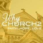 why-church-series-11brd-dq2021-why-church2-faith-hope-love2x-100