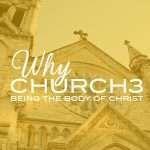 why-church-series-11brd-dq2021-why-church3-being-the-body-of-christ2x-100